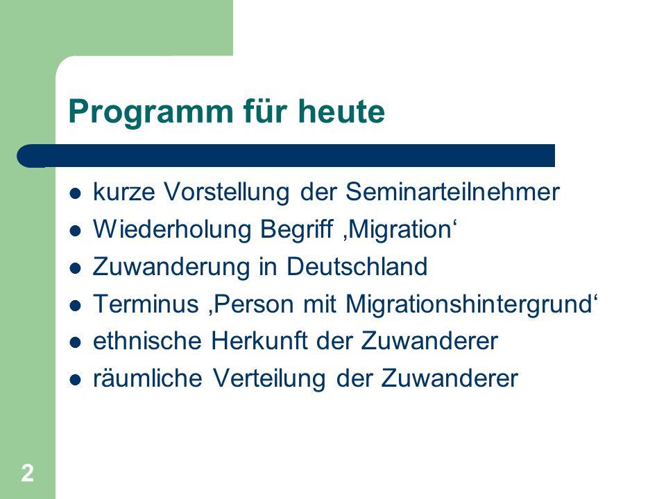 2 Programm für heute kurze Vorstellung der Seminarteilnehmer Wiederholung Begriff Migration Zuwanderung in Deutschland Terminus Person mit Migrationsh