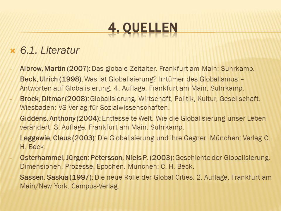6.1. Literatur Albrow, Martin (2007): Das globale Zeitalter. Frankfurt am Main: Suhrkamp. Beck, Ulrich (1998): Was ist Globalisierung? Irrtümer des Gl
