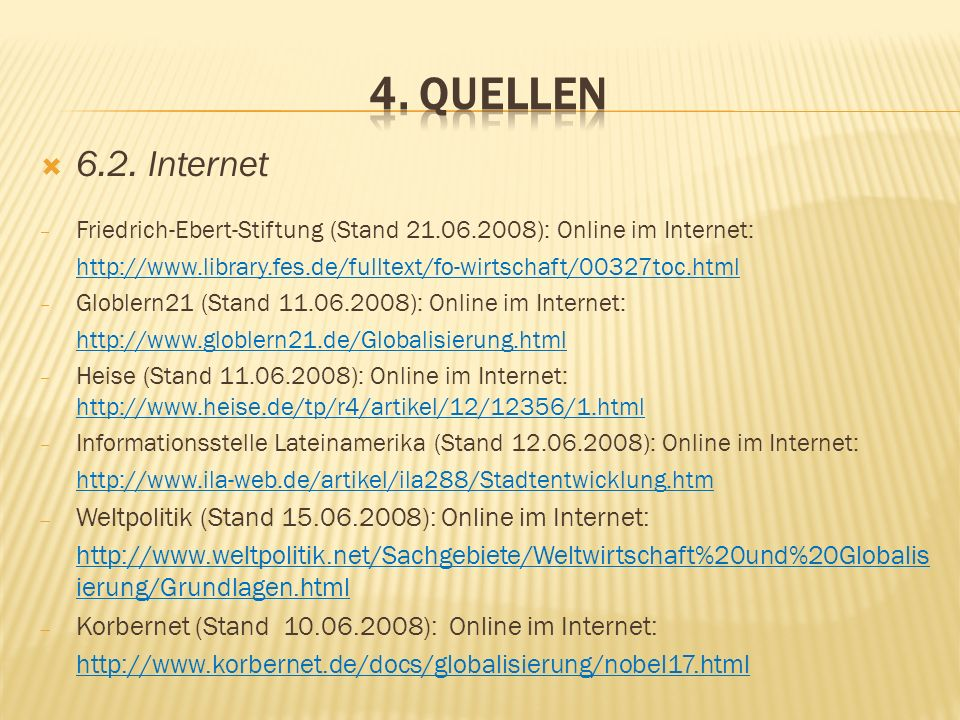 6.2. Internet Friedrich-Ebert-Stiftung (Stand 21.06.2008): Online im Internet: http://www.library.fes.de/fulltext/fo-wirtschaft/00327toc.html Globlern
