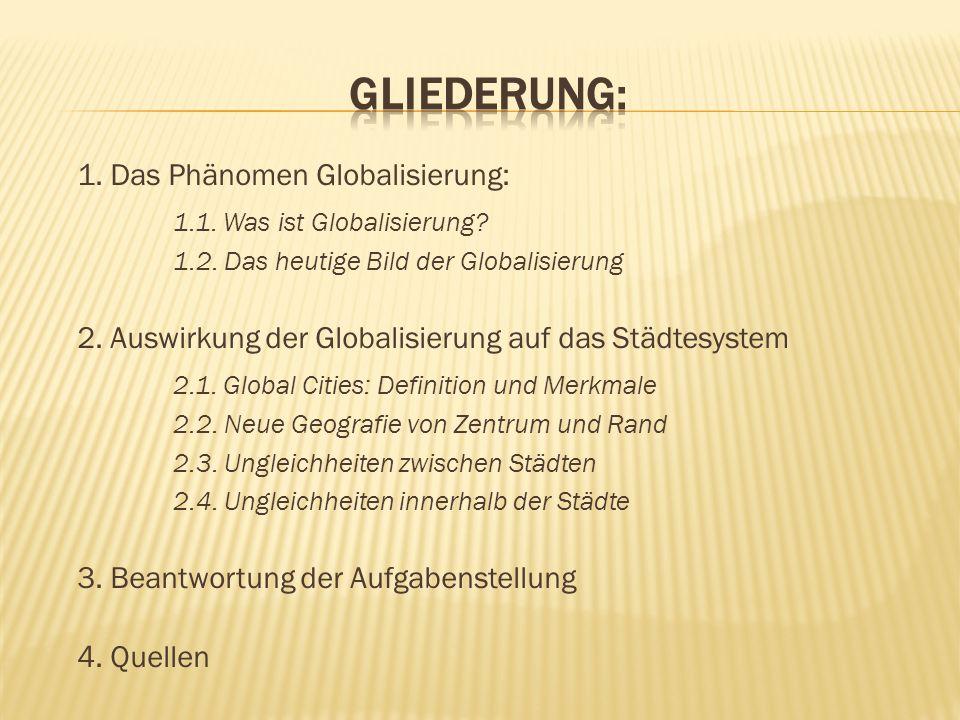 1. Das Phänomen Globalisierung: 1.1. Was ist Globalisierung? 1.2. Das heutige Bild der Globalisierung 2. Auswirkung der Globalisierung auf das Städtes