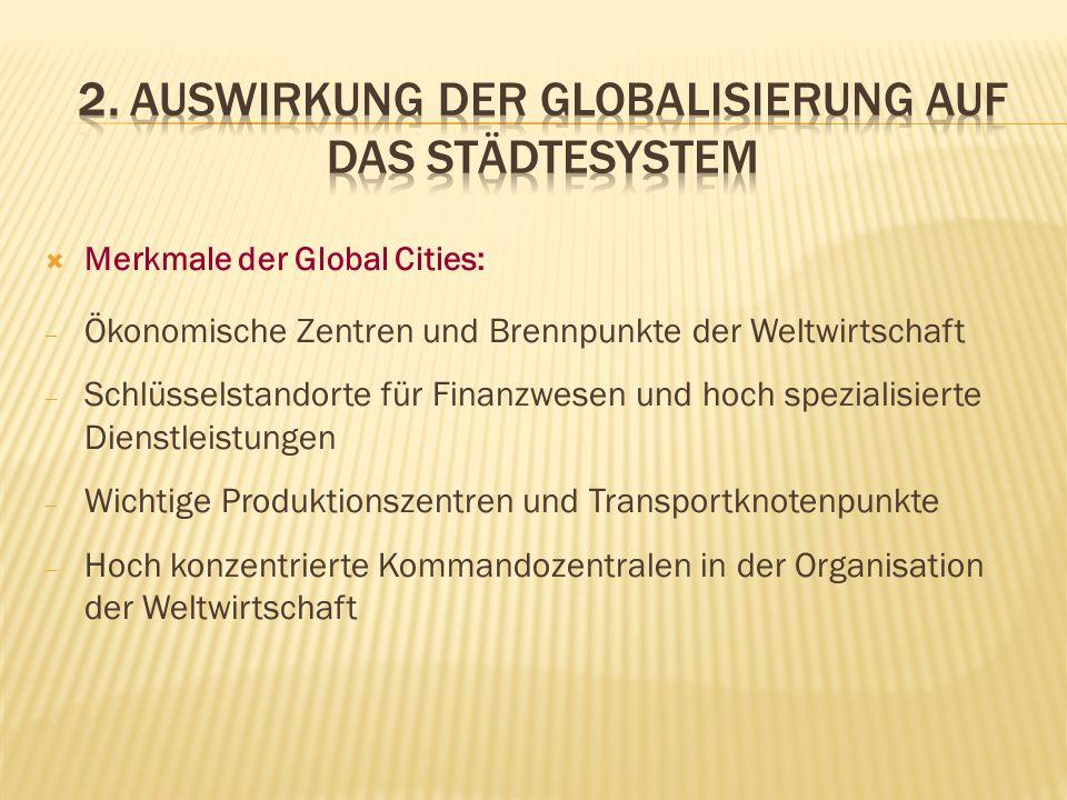 Merkmale der Global Cities: Ökonomische Zentren und Brennpunkte der Weltwirtschaft Schlüsselstandorte für Finanzwesen und hoch spezialisierte Dienstle