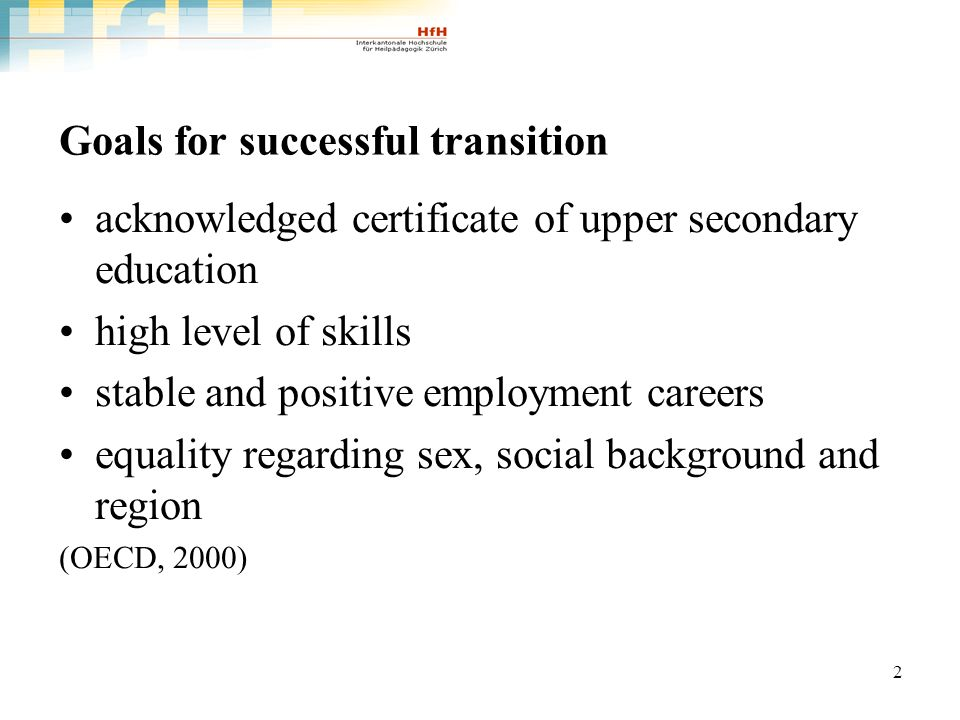 2 Goals for successful transition acknowledged certificate of upper secondary education high level of skills stable and positive employment careers equality regarding sex, social background and region (OECD, 2000)