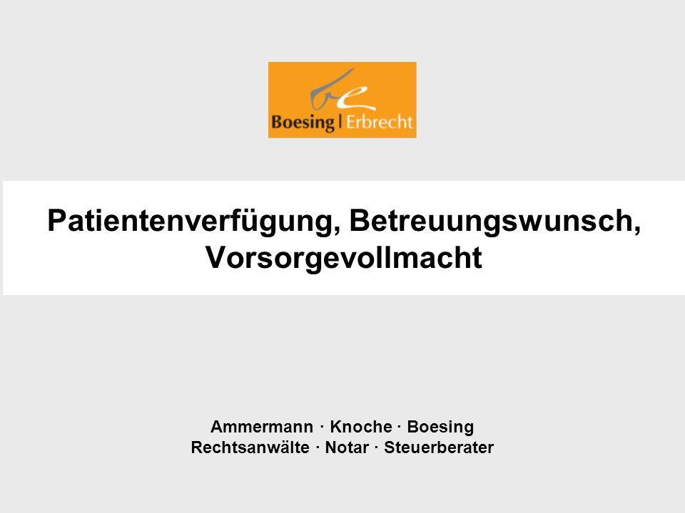 Ammermann · Knoche · Boesing Rechtsanwälte · Notar · Steuerberater Patientenverfügung, Betreuungswunsch, Vorsorgevollmacht