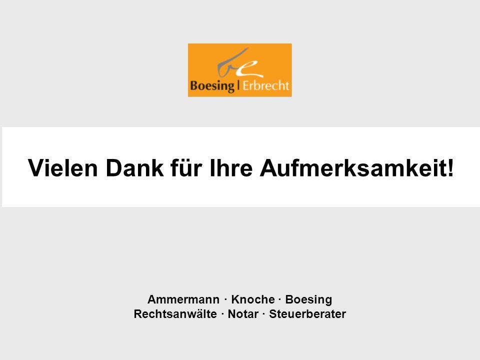 Ammermann · Knoche · Boesing Rechtsanwälte · Notar · Steuerberater Vielen Dank für Ihre Aufmerksamkeit!