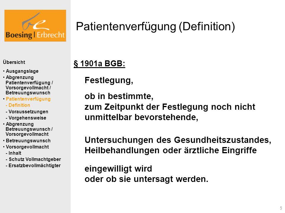 5 Patientenverfügung (Definition) § 1901a BGB: Festlegung, ob in bestimmte, zum Zeitpunkt der Festlegung noch nicht unmittelbar bevorstehende, Untersu