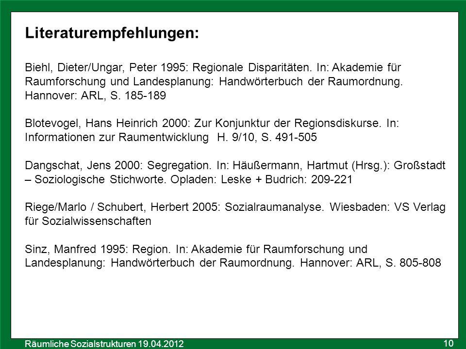 Räumliche Sozialstrukturen 19.04.2012 Literaturempfehlungen: Biehl, Dieter/Ungar, Peter 1995: Regionale Disparitäten. In: Akademie für Raumforschung u