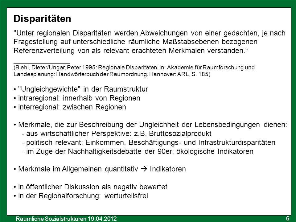Räumliche Sozialstrukturen 19.04.2012 Region Eine Region ist ein geographisch bestimmter Raum mittlerer Größenordnung, der als zusammengehörig angesehen wird.