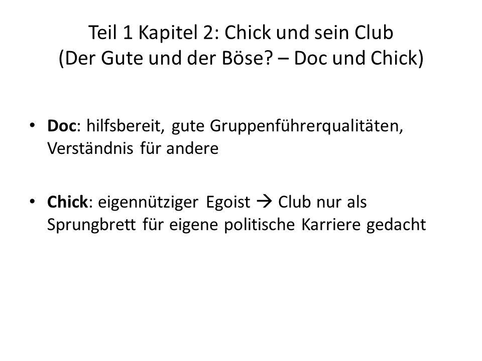 Teil 1 Kapitel 2: Chick und sein Club (Der Gute und der Böse? – Doc und Chick) Doc: hilfsbereit, gute Gruppenführerqualitäten, Verständnis für andere
