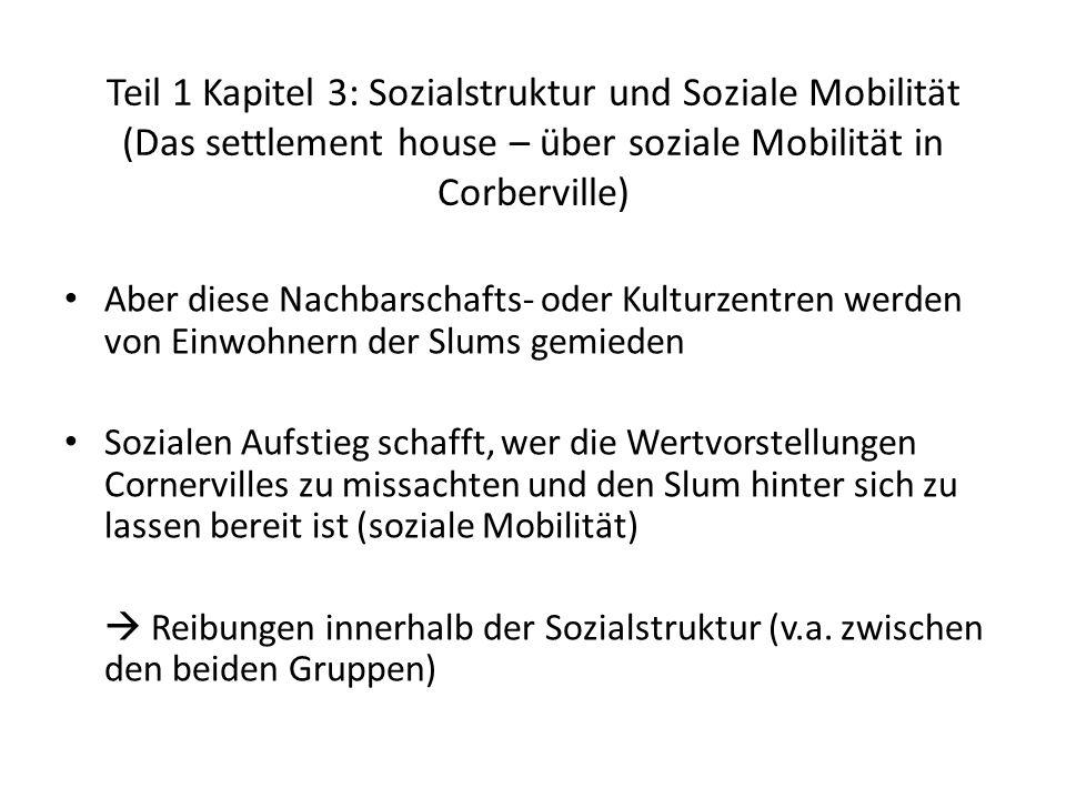 Teil 1 Kapitel 3: Sozialstruktur und Soziale Mobilität (Das settlement house – über soziale Mobilität in Corberville) Aber diese Nachbarschafts- oder