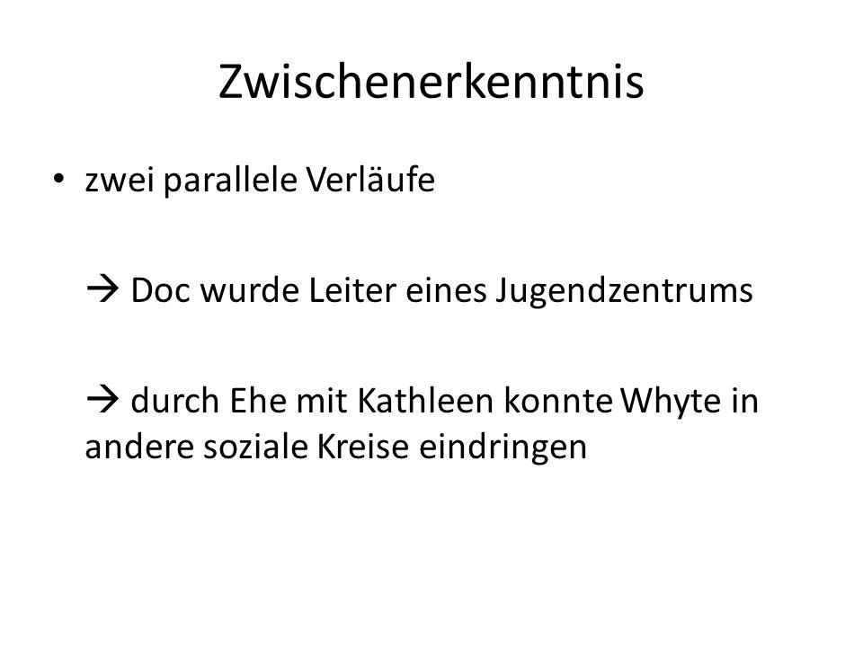Zwischenerkenntnis zwei parallele Verläufe Doc wurde Leiter eines Jugendzentrums durch Ehe mit Kathleen konnte Whyte in andere soziale Kreise eindring