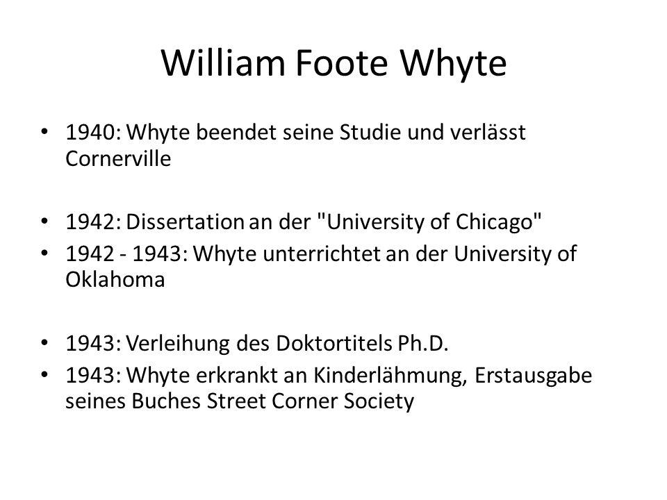 William Foote Whyte 1940: Whyte beendet seine Studie und verlässt Cornerville 1942: Dissertation an der