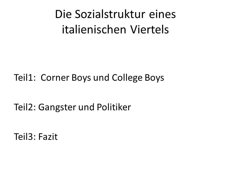 Die Sozialstruktur eines italienischen Viertels Teil1: Corner Boys und College Boys Teil2: Gangster und Politiker Teil3: Fazit