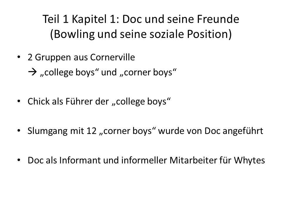 Teil 1 Kapitel 1: Doc und seine Freunde (Bowling und seine soziale Position) 2 Gruppen aus Cornerville college boys und corner boys Chick als Führer d