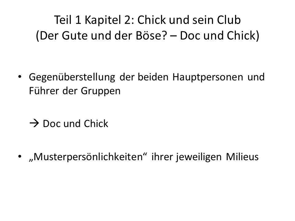 Teil 1 Kapitel 2: Chick und sein Club (Der Gute und der Böse? – Doc und Chick) Gegenüberstellung der beiden Hauptpersonen und Führer der Gruppen Doc u