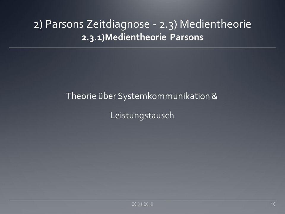 2) Parsons Zeitdiagnose - 2.3) Medientheorie 2.3.1)Medientheorie Parsons Theorie über Systemkommunikation & Leistungstausch 28.01.2010 10