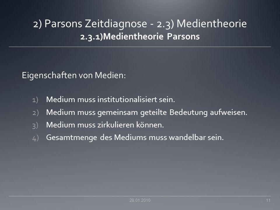 2) Parsons Zeitdiagnose - 2.3) Medientheorie 2.3.1)Medientheorie Parsons Eigenschaften von Medien: 1)Medium muss institutionalisiert sein. 2)Medium mu