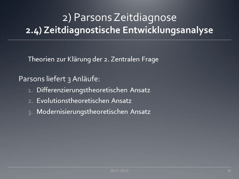 2) Parsons Zeitdiagnose 2.4) Zeitdiagnostische Entwicklungsanalyse Theorien zur Klärung der 2. Zentralen Frage Parsons liefert 3 Anläufe: 1.Differenzi