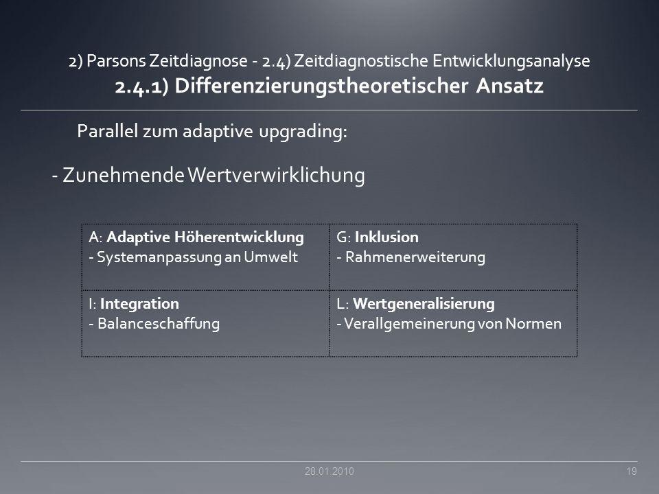 2) Parsons Zeitdiagnose - 2.4) Zeitdiagnostische Entwicklungsanalyse 2.4.1) Differenzierungstheoretischer Ansatz Parallel zum adaptive upgrading: - Zu