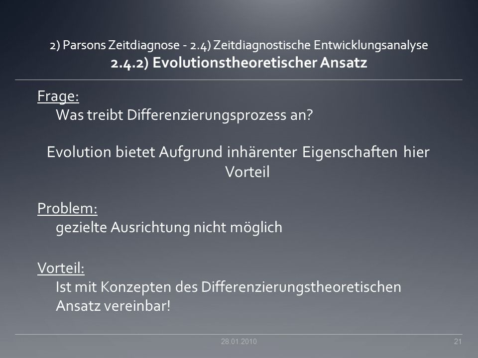 2) Parsons Zeitdiagnose - 2.4) Zeitdiagnostische Entwicklungsanalyse 2.4.2) Evolutionstheoretischer Ansatz Frage: Was treibt Differenzierungsprozess a