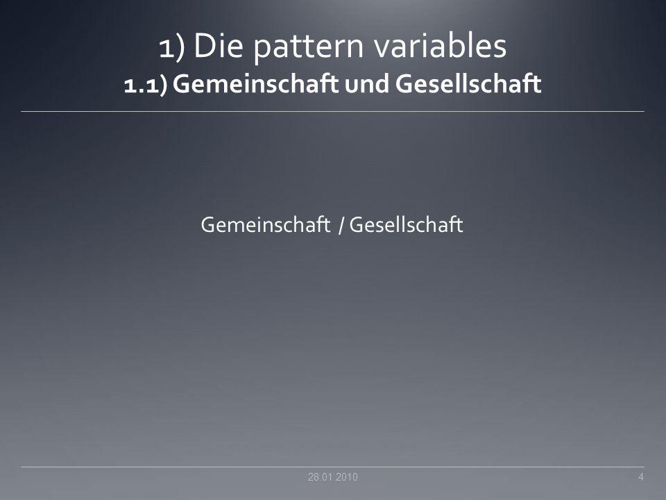 1) Die pattern variables 1.1) Gemeinschaft und Gesellschaft Gemeinschaft / Gesellschaft 28.01.2010 4