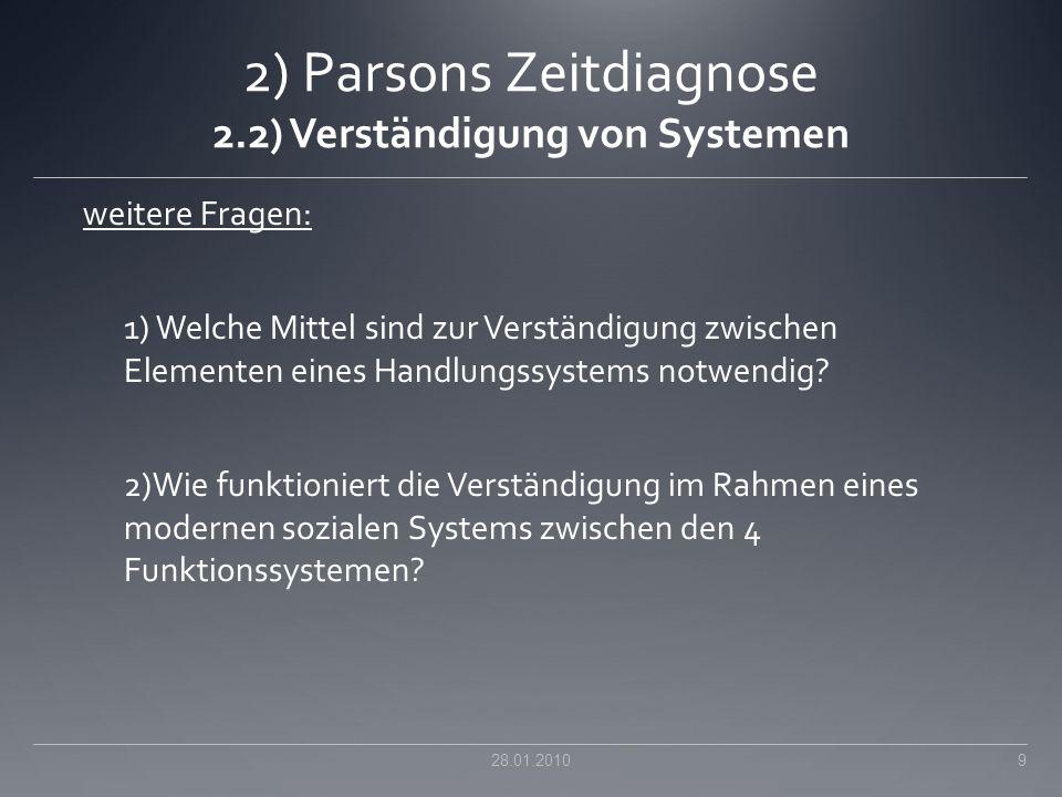2) Parsons Zeitdiagnose 2.2) Verständigung von Systemen weitere Fragen: 1) Welche Mittel sind zur Verständigung zwischen Elementen eines Handlungssyst