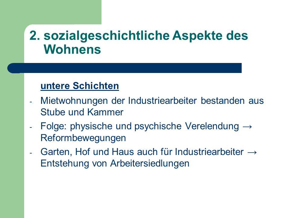 2. sozialgeschichtliche Aspekte des Wohnens untere Schichten - Mietwohnungen der Industriearbeiter bestanden aus Stube und Kammer - Folge: physische u