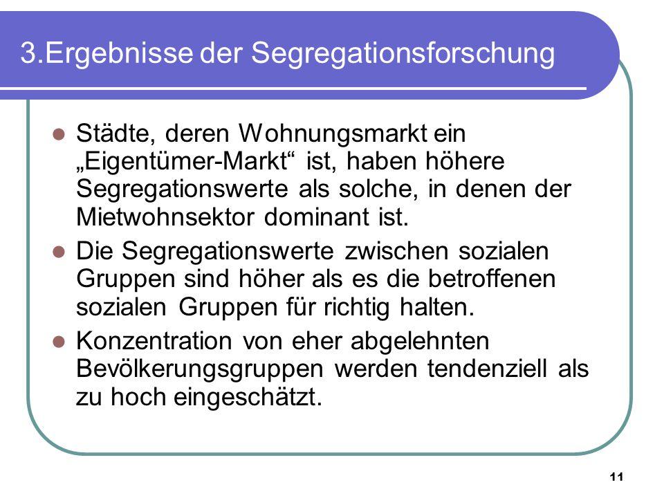 11 3.Ergebnisse der Segregationsforschung Städte, deren Wohnungsmarkt ein Eigentümer-Markt ist, haben höhere Segregationswerte als solche, in denen de