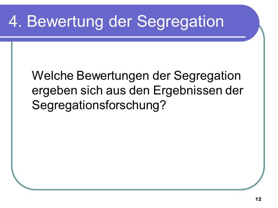 12 4. Bewertung der Segregation Welche Bewertungen der Segregation ergeben sich aus den Ergebnissen der Segregationsforschung?