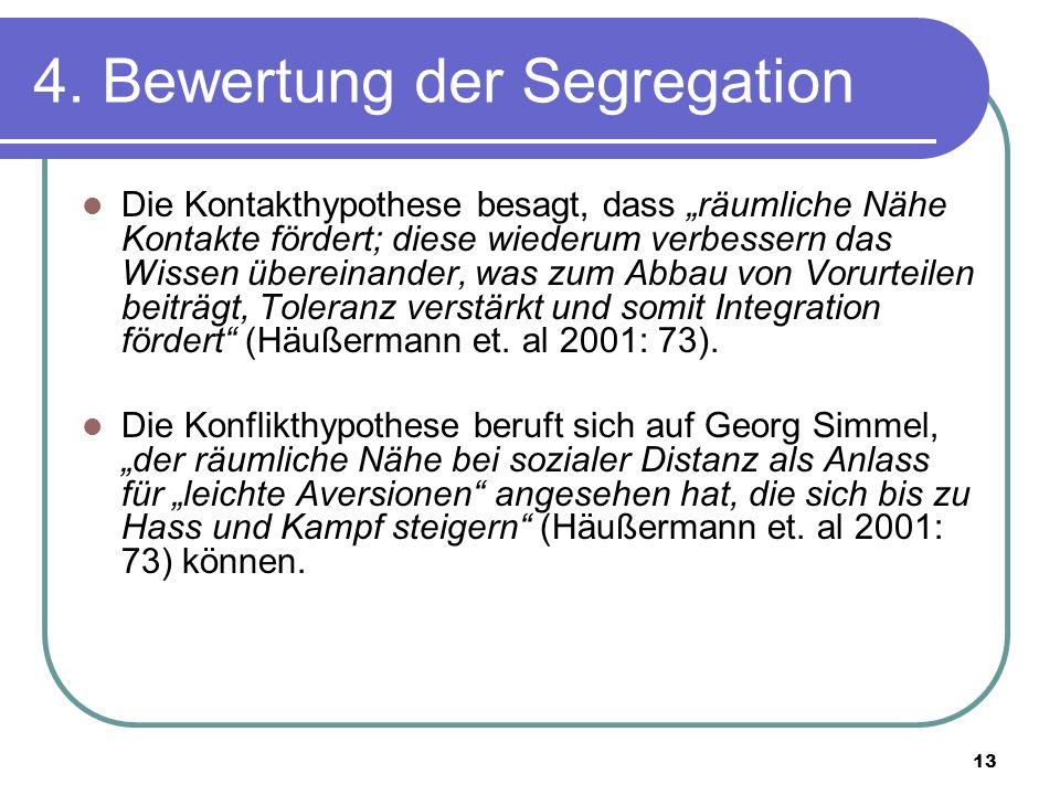 13 4. Bewertung der Segregation Die Kontakthypothese besagt, dass räumliche Nähe Kontakte fördert; diese wiederum verbessern das Wissen übereinander,