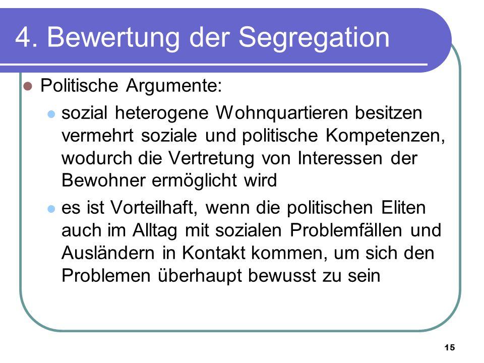 15 4. Bewertung der Segregation Politische Argumente: sozial heterogene Wohnquartieren besitzen vermehrt soziale und politische Kompetenzen, wodurch d