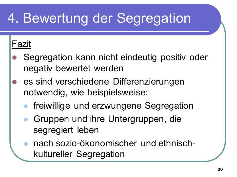20 4. Bewertung der Segregation Fazit Segregation kann nicht eindeutig positiv oder negativ bewertet werden es sind verschiedene Differenzierungen not