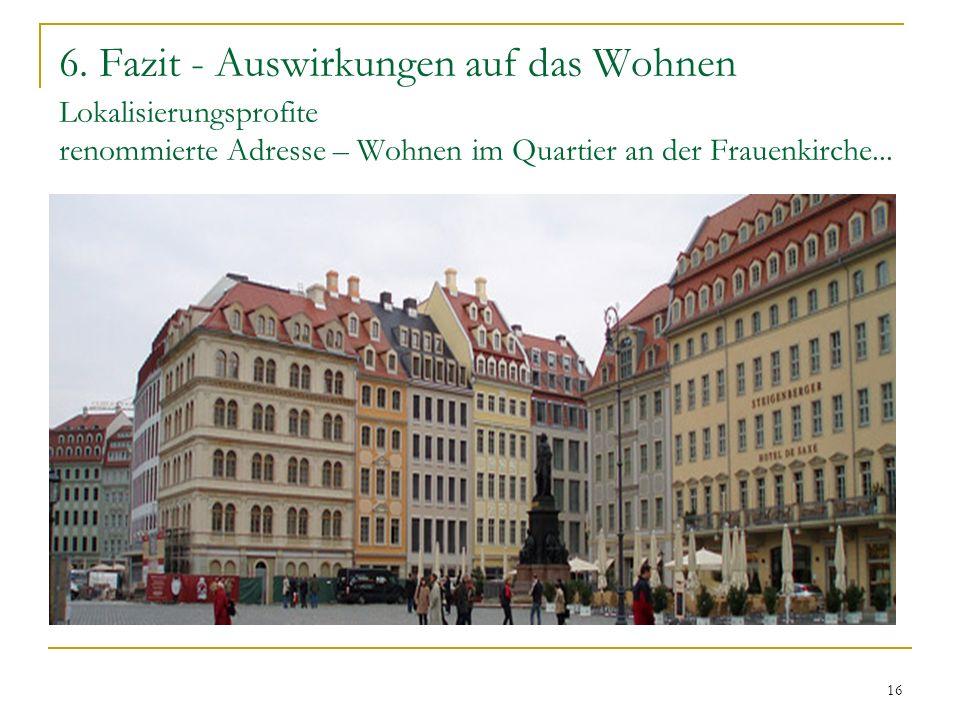 16 6. Fazit - Auswirkungen auf das Wohnen Lokalisierungsprofite renommierte Adresse – Wohnen im Quartier an der Frauenkirche...