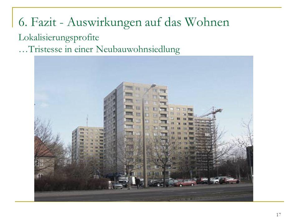 17 6. Fazit - Auswirkungen auf das Wohnen Lokalisierungsprofite …Tristesse in einer Neubauwohnsiedlung