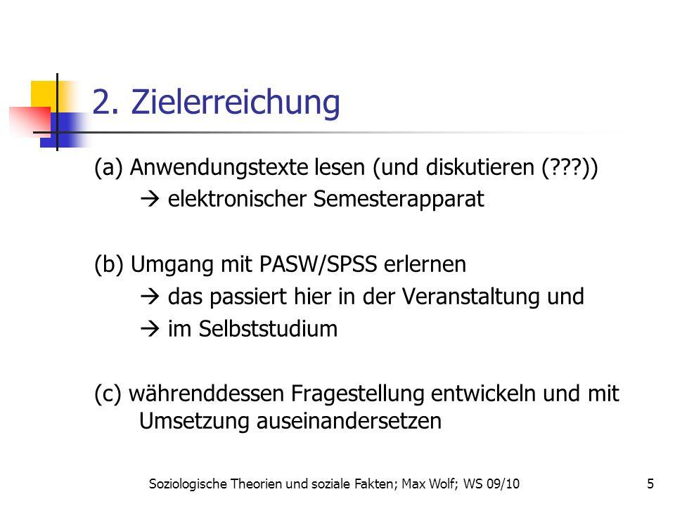 5 2. Zielerreichung (a) Anwendungstexte lesen (und diskutieren (???)) elektronischer Semesterapparat (b) Umgang mit PASW/SPSS erlernen das passiert hi