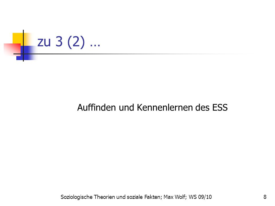 8 zu 3 (2) … Auffinden und Kennenlernen des ESS Soziologische Theorien und soziale Fakten; Max Wolf; WS 09/10