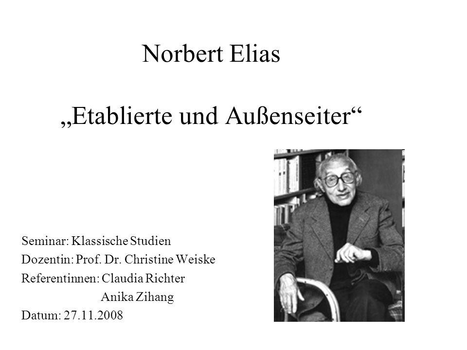 Norbert Elias Etablierte und Außenseiter Seminar: Klassische Studien Dozentin: Prof. Dr. Christine Weiske Referentinnen: Claudia Richter Anika Zihang