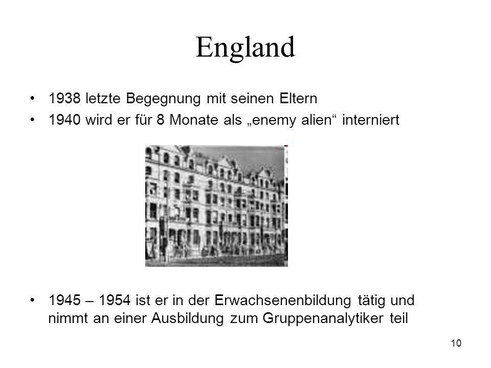 10 England 1938 letzte Begegnung mit seinen Eltern 1940 wird er für 8 Monate als enemy alien interniert 1945 – 1954 ist er in der Erwachsenenbildung t