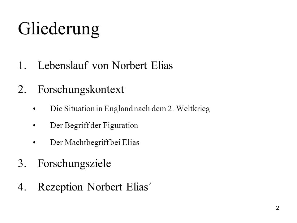 2 Gliederung 1.Lebenslauf von Norbert Elias 2.Forschungskontext Die Situation in England nach dem 2. Weltkrieg Der Begriff der Figuration Der Machtbeg