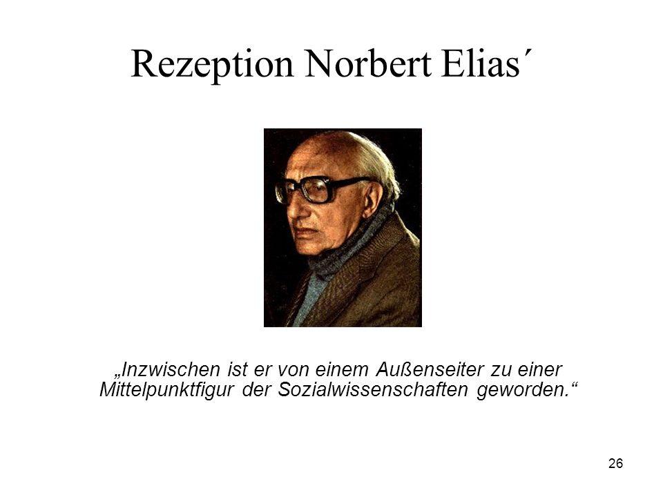 26 Rezeption Norbert Elias´ Inzwischen ist er von einem Außenseiter zu einer Mittelpunktfigur der Sozialwissenschaften geworden.