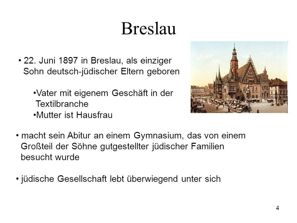 4 Breslau 22. Juni 1897 in Breslau, als einziger Sohn deutsch-jüdischer Eltern geboren Vater mit eigenem Geschäft in der Textilbranche Mutter ist Haus