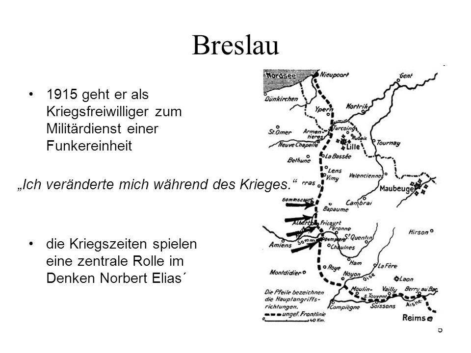5 Breslau 1915 geht er als Kriegsfreiwilliger zum Militärdienst einer Funkereinheit die Kriegszeiten spielen eine zentrale Rolle im Denken Norbert Eli