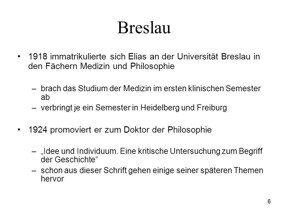 6 Breslau 1918 immatrikulierte sich Elias an der Universität Breslau in den Fächern Medizin und Philosophie –brach das Studium der Medizin im ersten k