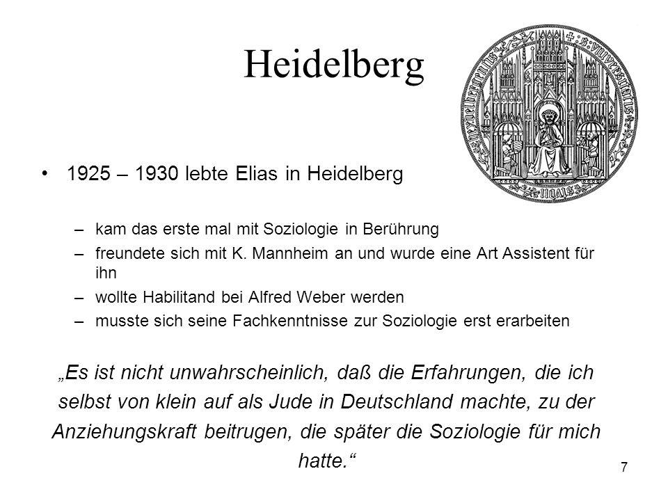 7 Heidelberg 1925 – 1930 lebte Elias in Heidelberg –kam das erste mal mit Soziologie in Berührung –freundete sich mit K. Mannheim an und wurde eine Ar