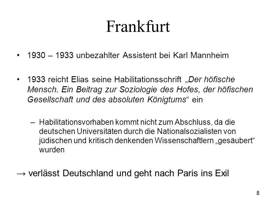 8 Frankfurt 1930 – 1933 unbezahlter Assistent bei Karl Mannheim 1933 reicht Elias seine Habilitationsschrift Der höfische Mensch. Ein Beitrag zur Sozi