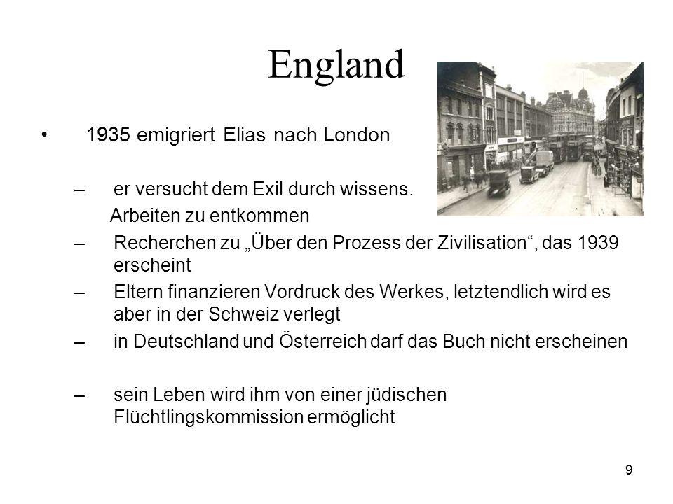 9 England 1935 emigriert Elias nach London –er versucht dem Exil durch wissens. Arbeiten zu entkommen –Recherchen zu Über den Prozess der Zivilisation