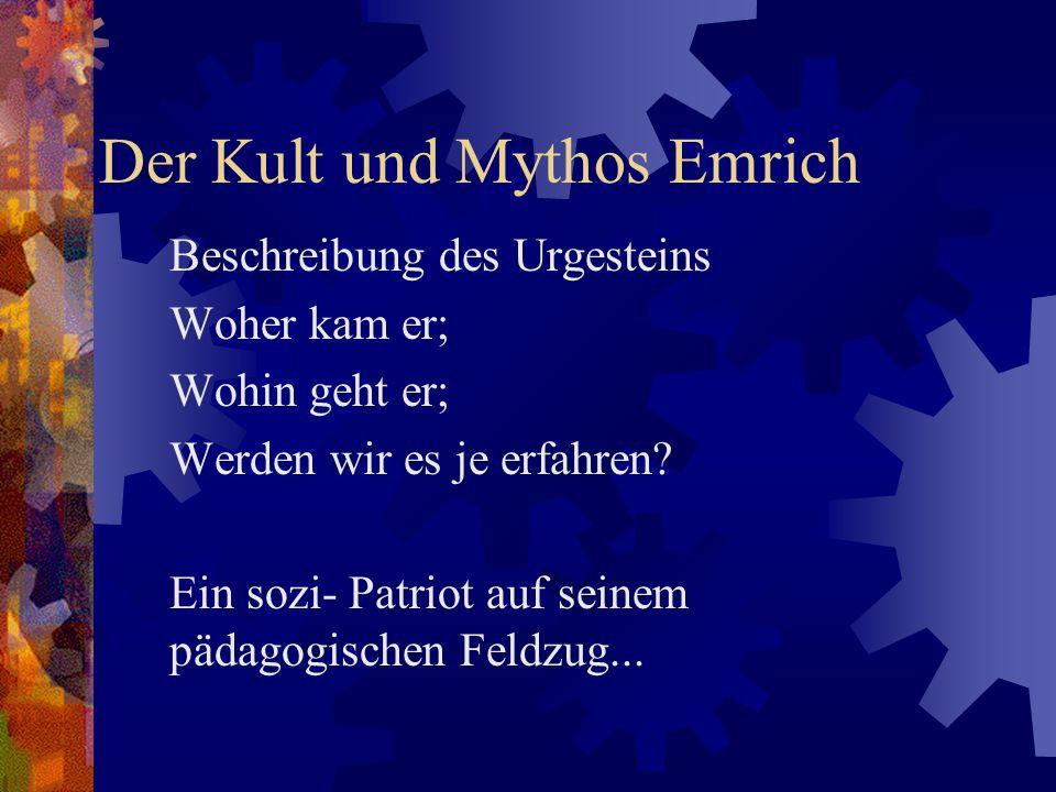Der Kult und Mythos Emrich Beschreibung des Urgesteins Woher kam er; Wohin geht er; Werden wir es je erfahren.