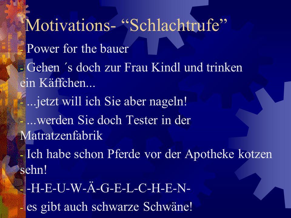 Motivations- Schlachtrufe - Power for the bauer - Gehen ´s doch zur Frau Kindl und trinken ein Käffchen...