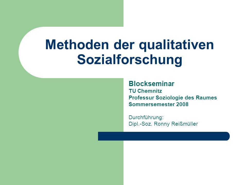 Methoden der qualitativen Sozialforschung Blockseminar TU Chemnitz Professur Soziologie des Raumes Sommersemester 2008 Durchführung: Dipl.-Soz.