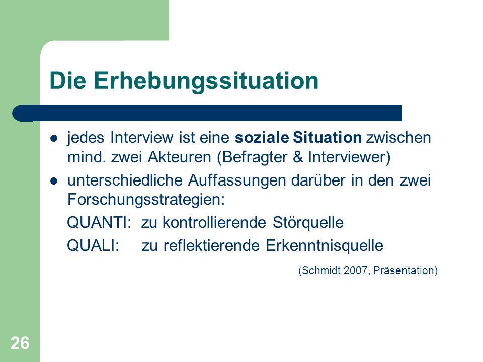 26 Die Erhebungssituation jedes Interview ist eine soziale Situation zwischen mind.