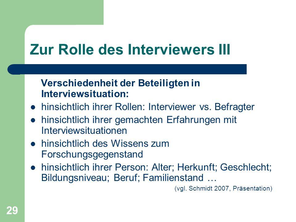 29 Zur Rolle des Interviewers III Verschiedenheit der Beteiligten in Interviewsituation: hinsichtlich ihrer Rollen: Interviewer vs.